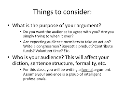 developing and argumentative or persuasive essay ppt  things to consider what is the purpose of your argument