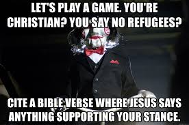 Lets Play A Game Youre Christian You Say No Refugees Cite A
