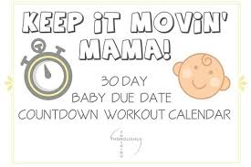 Baby Countdown Calendar Keep It Movin Mama 30 Day Countdown Workout Calendar