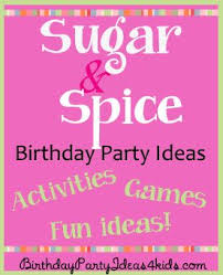 fun party themes for 13 year olds. sugar and spice birthday party theme for girls parties. fun unique games themes 13 year olds u