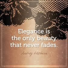 Beauty Never Fades Quotes Best Of Words Of Wisdom Elegance Is The Only Beauty That Never Fades