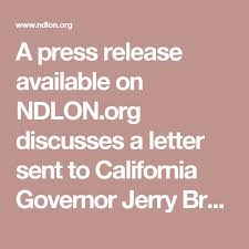 a press release available on ndlon org discusses a letter sent to california governor jerry