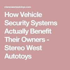 how vehicle security systems actually benefit their owners stereo west omaha ne53