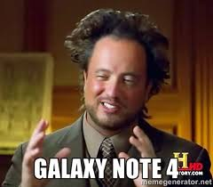 Galaxy Note 4 - Ancient Aliens | Meme Generator via Relatably.com