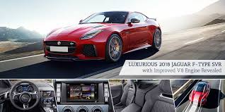 2018 jaguar v8. exellent 2018 luxurious 2018 jaguar ftype svr with improved v8 engine revealed and jaguar v8