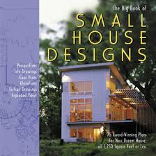 Big Book of Small House Designs  Award Winning Plans for Your    Big Book of Small House Designs  Award Winning Plans for Your Dream House  All   Square Feet or Less by Don Metz   Reviews  Discussion  Bookclubs