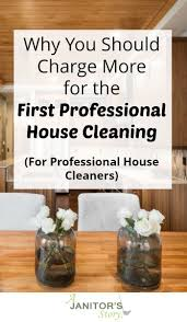 Cleaning Homes Jobs Charge More For The First House Cleaning Grow Your
