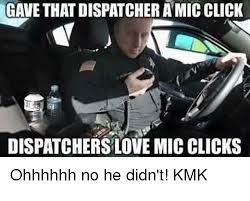 GAVE THAT DISPATCHER A MIC CLICK DISPATCHERS LOVE MIC CLICKS Ohhhhhh Delectable Images About Hw I Mic To Be Inlove