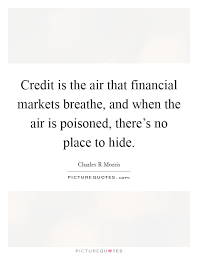 Financial Quotes 56 Wonderful Credit Is The Air That Financial Markets Breathe And When The