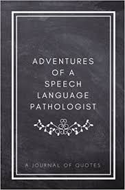Speech Quotes Gorgeous Adventures Of A Speech Language Pathologist A Journal Of Quotes