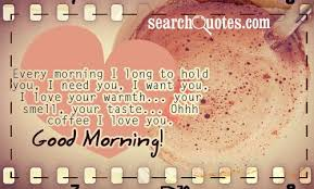 Long Distance Good Morning Quotes Best of Every Morning I Long To Hold You I Need You I Want You I Love