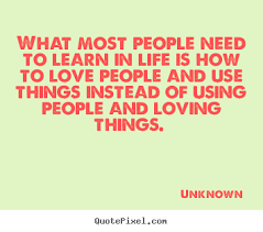 Need Love Quotes Love quotes What most people need to learn in life is how to love 10