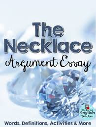 the necklace argument essay essay prompts writing process and  just guy de maupassant s short story the necklace have your students
