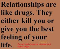 instagram quotes about relationships. Wonderful Instagram Relationships Are Like Drugs They Either Kill You Or Give The Best  Feeling Of For Instagram Quotes About R