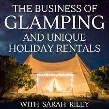 The Business Of Glamping And Unique Holiday Rentals