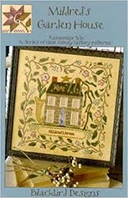 Blackbird Designs Cross Stitch Charts Mildreds Garden House Cross Stitch Chart And Free