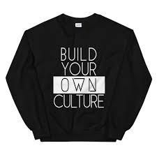 Design My Own Sweatshirt Build Your Own Culture Sweatshirt Original Design