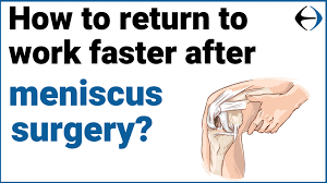 work faster after meniscus surgery