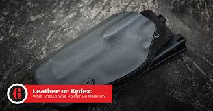 leather or kydex what should your holster be made of
