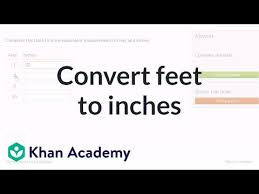 Converting Feet To Inches Video Khan Academy
