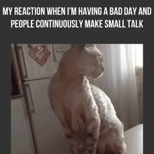 Mrw I'm Having A Bad Day And People Make Small Talk by ... via Relatably.com