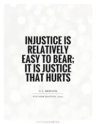 Injustice Quotes Beauteous Injustice Is Relatively Easy To Bear It Is Justice That Hurts
