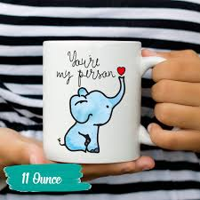 Cute Coffee Mug Elephant Youre My Person Romantic Tea Cup Sayings And Quotes