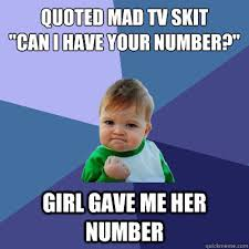 "quoted mad tv skit ""can I have your number?"" Girl gave me her ... via Relatably.com"