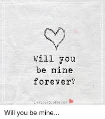 Will You Be Mine Forever Like Love Quotescom Will You Be Mine Fascinating QuotesCom