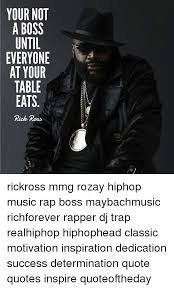 Rick Ross Quotes New YOUR NOT A BOSS UNTIL EVERYONE AT YOUR TABLE EATS Rich Ross Rickross
