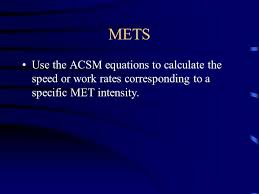 51 mets use the acsm equations to calculate the sd or work rates corresponding to a specific met intensity