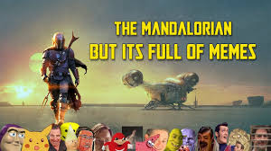 Chapter 15 has the tense and uncomfortable round of. The Mandalorian But Its Full Of Memes Youtube