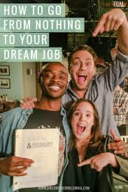 best ideas about dream job career ideas career how to go from nothing to your dream job