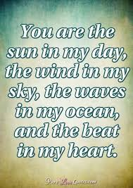 Waves Quotes Custom You Are The Sun In My Day The Wind In My Sky The Waves In My Ocean