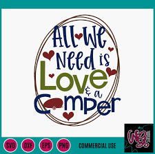 They are interpreting the proverb in a wrong way. All We Need Is Love And A Camper Svg Dxf Png Eps