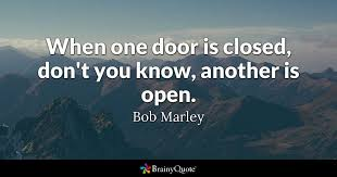 Door Quotes Awesome When One Door Is Closed Don't You Know Another Is Open Bob