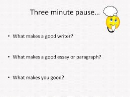 good to great essay writing three minute pause what makes a good  what makes a good writer what makes a good essay or