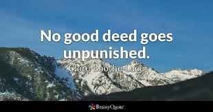 good deed quotes brainyquote no good deed goes unpunished clare boothe luce