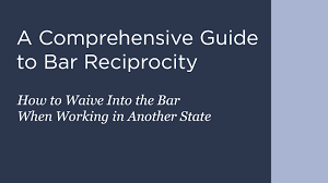 A Comprehensive Guide To Bar Reciprocity What States Have Reciprocity For Lawyers And Allow You To Waive Into The Bar
