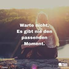 Warte Nicht Es Gibt Nie Den Passenden Moment