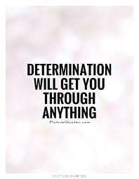 Determination Quotes Determination Will Get You Through Anything Beauteous Bible Verses About Determination