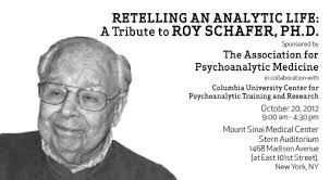 ROY SCHAFER, Ph.D: RETELLING AN ANALYTIC LIFE: October 20, 2012 ...