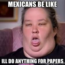 mexicans be like anything for papers. Exellent Mexicans And Mexicans Be Like Anything For Papers