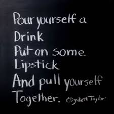 Pour Yourself A Drink Quote Best Of Pour Yourself A Drink Put On Some Lipstick And Pull Your Flickr