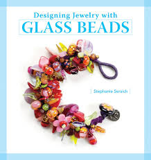 Designing Jewelry With Glass Beads Designing Jewelry With Glass Beads Stephanie Sersich