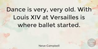 Xiv Quote Unique Neve Campbell Dance Is Very Very Old With Louis XIV At Versailles