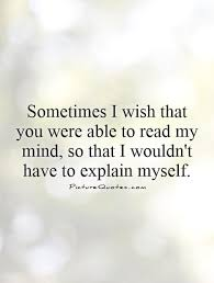 I Wish Quotes Sometimes I wish that you were able to read my mind so that I 16