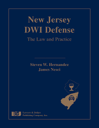 New Jersey Dwi Defense The Law And Practice