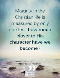 Christian Character Quotes Best Of Maturity In The Christian Life Is Measured By Only One Test How