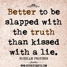 truth quotes, Better to be slapped with the truth than kissed with ...